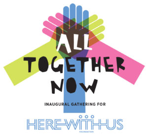 All Togethr Now: Inaugural Gathering for Here With Us Foundation
