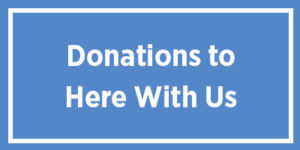 Donations to Here With Us